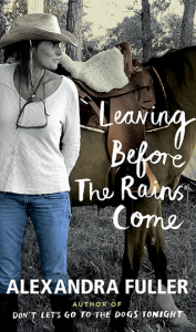 Leaving Before the Rains Come, Alexandra Fuller